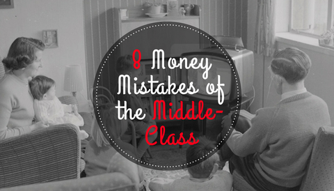 8 Money Mistakes of the Middle-Class
