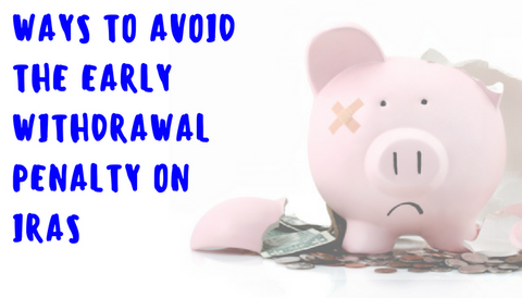 Ways to Avoid The Early Withdrawal Penalty on IRAs