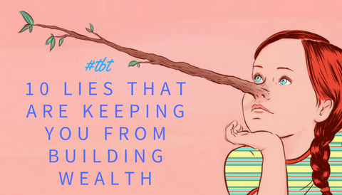 #TBT: 10 Lies That Are Keeping You From Building Wealth