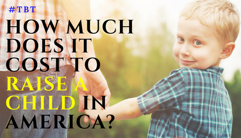 #TBT: How Much Does it Cost to Raise a Child in America?