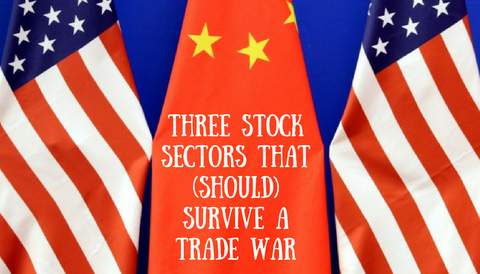Three Stock Sectors That (Should) Survive a Trade War