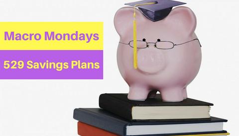 Macro Mondays: 529 Savings Plans
