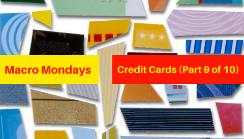 Macro Mondays: Credit Cards (Part 9 of 10)