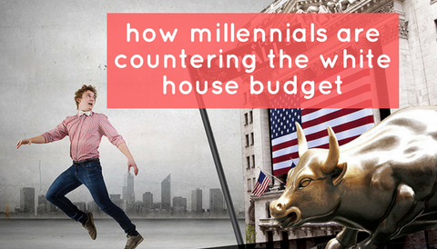 How Millennials are Countering the White House Budget