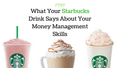 #TBT: What Your Starbucks Drink Says About Your Money Management Skills