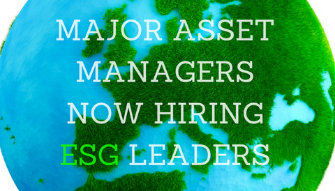 Major Asset Managers Now Hiring ESG Leaders