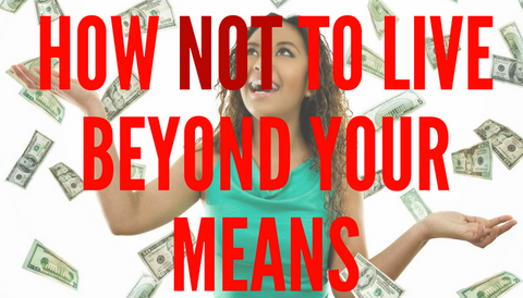 How NOT to Live Beyond Your Means