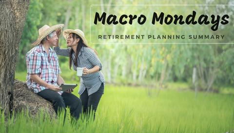 Macro Mondays: Retirement Planning (Summary)