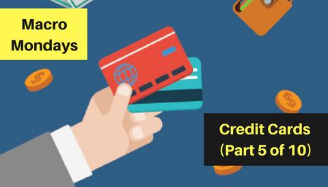 Macro Mondays: Credit Cards (Part 5 of 10)