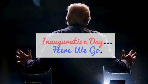 Inauguration Day...Here We Go.