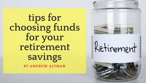 Tips for Choosing Funds for Your Retirement Savings