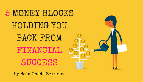 5 Money Blocks Holding You Back from Financial Success