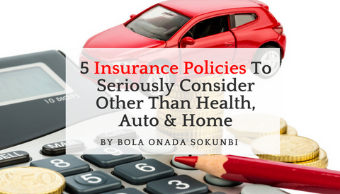 5 Insurance Policies To Seriously Consider Other Than Health, Auto & Home
