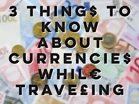 3 Things to Know About Currencies While Traveling