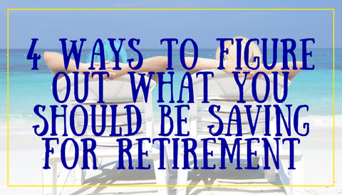 #TBT: 4 Ways to Figure Out What You Should Be Saving for Retirement