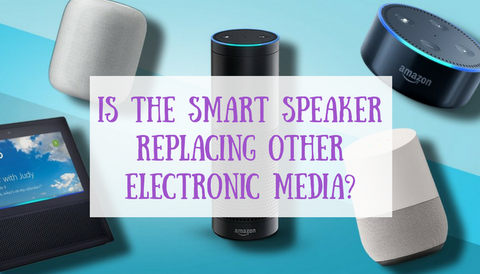 Is the Smart Speaker Replacing Other Electronic Media?