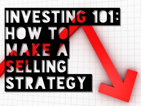 Investing 101: How to Make a Selling Strategy