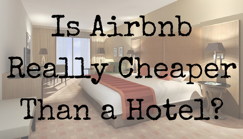 Is Airbnb Really Cheaper Than a Hotel?