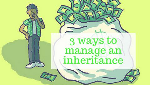3 Ways to Manage an Inheritance