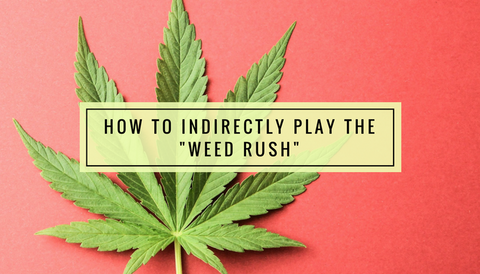 "How to Indirectly Play the ""Weed Rush"""