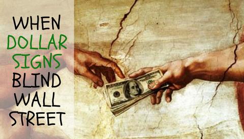 When Dollar Signs Blind Wall Street