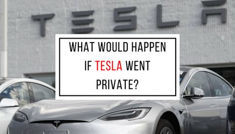 What Would Happen if Tesla Went Private?