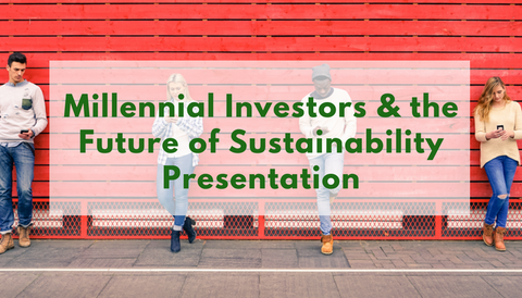 Millennial Investors & The Future of Sustainability Presentation