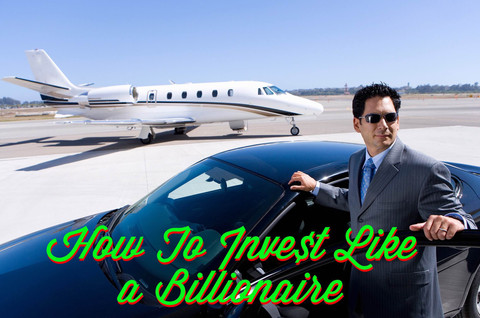 How To Invest Like a Billionaire