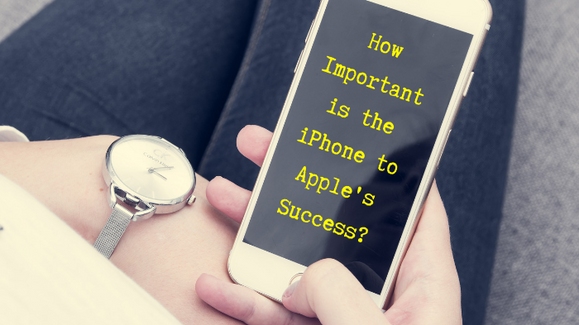 How Important is the iPhone to Apple's Success?