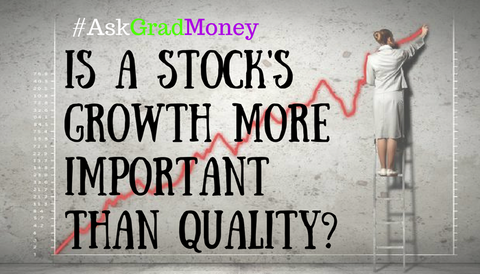 #AskGradMoney: Is a Stock's Growth More Important Than Quality?