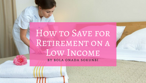 How to Save for Retirement on a Low Income