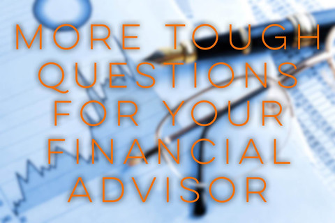 More Tough Questions for Your Financial Advisor - Experience & Regulatory Controls