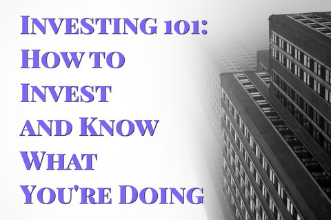 TUTORIAL: Investing 101 How to Invest and Know What You're Doing