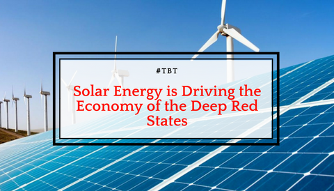 #TBT: Solar Energy is Driving the Economy of the Deep Red States