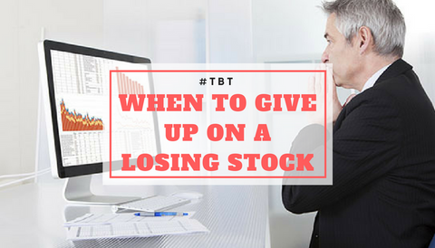 #TBT: When to Give Up on a Losing Stock