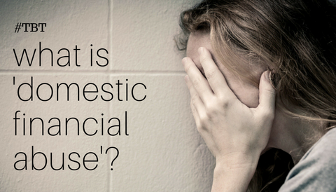 #TBT: What is 'Domestic Financial Abuse'?