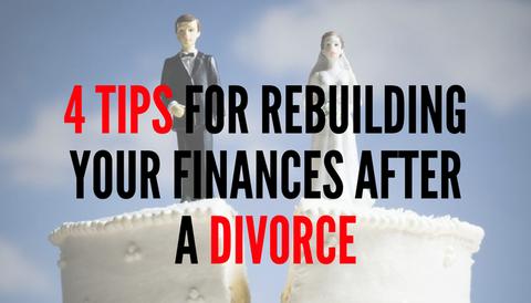 4 Tips for Rebuilding Your Finances After a Divorce