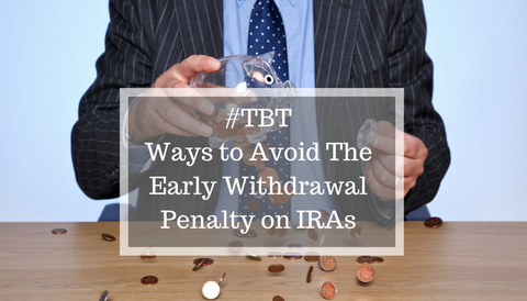 #TBT: Ways to Avoid The Early Withdrawal Penalty on IRAs