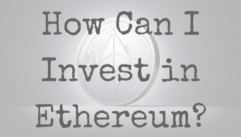 How Can I Invest in Ethereum?