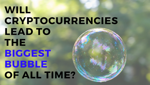 Will Cryptocurrencies Lead to the Biggest Bubble of All Time?