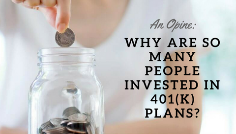 An Opine: Why Are So Many People Invested in 401(k) Plans?