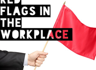 Red Flags in the Workplace: A Personal Rant
