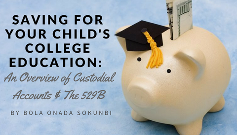 Saving For Your Child's College Education: An Overview of Custodial Accounts & The 529B