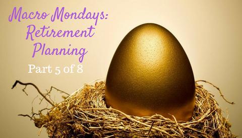 Macro Mondays: Retirement Planning (Part 5 of 8)