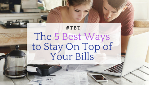 #TBT: 5 Best Ways to Stay On Top of Your Bills