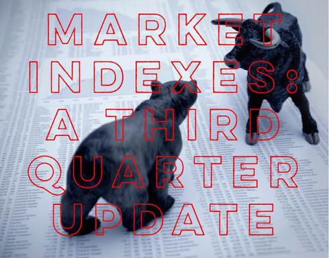 Market Indexes: A Third Quarter Update