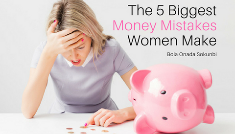 The 5 Biggest Money Mistakes Women Make