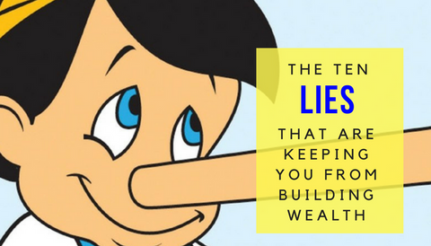 10 Lies That Are Keeping You From Building Wealth