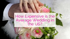 How Expensive is the Average Wedding in the US?