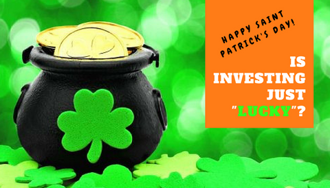 """St. Patrick's Day Special: Is Investing Just """"Lucky""""?"""